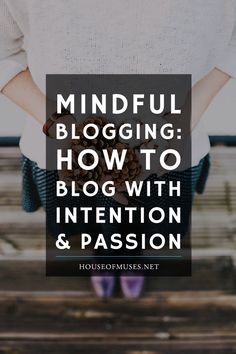 Mindful Blogging: How to Blog With Intention and Passion