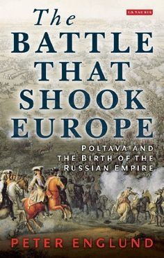 The Battle that Shook Europe: Poltava and the Birth of the Russian Empire by Peter Englund, http://www.amazon.com/dp/1780764766/ref=cm_sw_r_pi_dp_Avo2rb0P3ZKFD