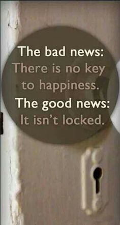 The bad news: There is no key to happiness. The good news: It isn't locked.