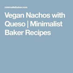 Vegan Nachos with Queso | Minimalist Baker Recipes