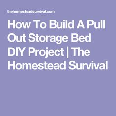 How To Build A Pull Out Storage Bed DIY Project | The Homestead Survival