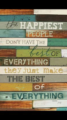 Wood sign DIY inspiration. The happiest of people make the best of everything.