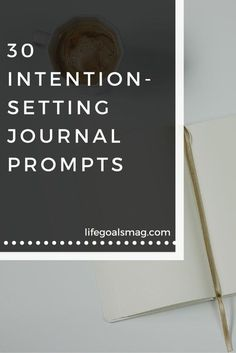 30 Intention-Setting Journaling Prompts: To help you connect with your inner thoughts, explore your emotions, and live more purposefully.
