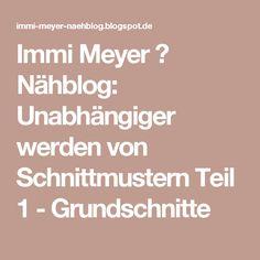 Immi Meyer ⌂ Nähblog: Unabhängiger werden von Schnittmustern Teil 1 - Grundschnitte