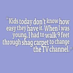 Kids today dont know how easy they have it - funny quotes - http://jokideo.com/kids-today-dont-know-how-easy-they-have-it-funny-quotes/