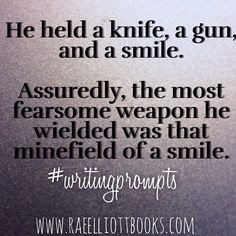 Prompt -- he held a knife, a gun, and a smile. assuredly the most fearsome weapon he wielded was that minefield of a smile.
