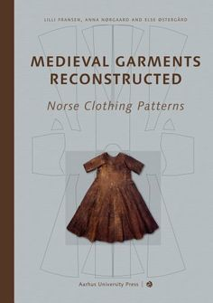Medieval Garments Reconstructed: Norse Clothing Patterns by Lilli Fransen,