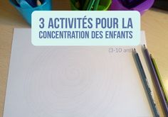 3 activités pour la concentration des enfants (3-10 ans) Education Positive, Baby Care, Classroom Management, Mindfulness, Positivity, Activities, School, Blog, Kids