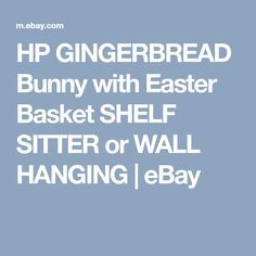 HP GINGERBREAD Bunny with Easter Basket SHELF SITTER or WALL HANGING | eBay