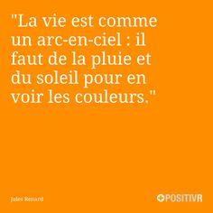 """""""La vie est comme un arc-en-ciel : il faut de la pluie et du soleil pour en voir les couleurs."""" Jules Renard #contraste #joie #peine #couleurs #motivation #citation #citations #france #quote #followme"""