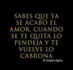Sabes que se acabo el amor, cuando se te quita lo #Pendeja y te vuelve lo #Cabrona upsss #Verdades
