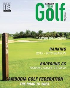 Cambodia Golf Today Issue 13  The 13th edition of Cambodia Golf Today, the #1 golf magazine in the Kingdom of Cambodia. Golf Magazine, Golf Tour, Golf Lessons, Cambodia, Tours, November, November Born
