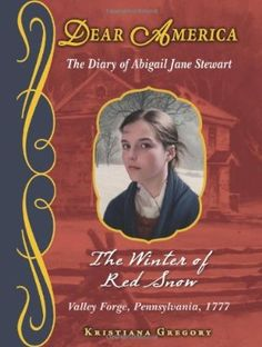The Hardcover of the The Winter of Red Snow: The Revolutionary War Story of Abigail Jane Stewart, Valley Forge, Pennsylvania, 1777 (Dear America Series) by Good Books, Books To Read, My Books, Dear America Books, Award Winning Books, Colonial America, Books For Boys, Reading Levels, Historical Fiction