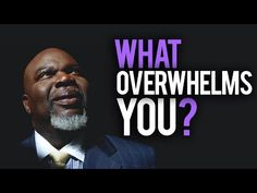 What Overwhelms You? (What do you do, if God says No?) by TD Jakes - YouTube