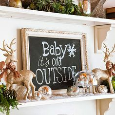 Simply paint the back of an antique picture frame with black chalkboard paint and write your favorite phrase. *Baby it's cold Outside