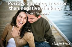 Always look for the positive.  #positivethinking #Elberthubbard