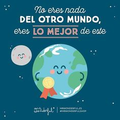 Y la suerte que he tenido de encontrarte a ti. You are not out of this world, you are the best thing in it. I was so lucky to meet you. #mrwonderfulshop #quotes #goodluck #world #love