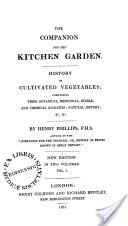 """The Companion for the Kitchen Garden: History of Cultivated Vegetables; Comprising Their Botanical, Medicinal, Edible and Chemical Qualities; Natural History, Etc., Vol. 1"" - Henry Phillips, 1831,"