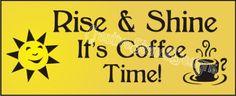 Coffee - Rise & Shine It's Coffee Time!