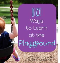 10 Ways To Learn at the Playground | Line upon Line Learning