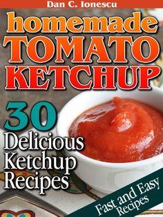 Homemade Tomato Ketchup by Dan C. Ionescu, http://www.amazon.com/dp/B00AQ9FBWW/ref=cm_sw_r_pi_dp_kWC-qb1ZS8ZJZ