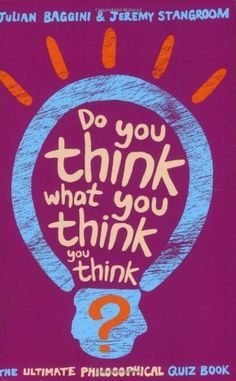 Do You Think What You Think You Think? by Julian Baggini, http://www.amazon.co.uk/gp/product/1862079161/ref=cm_sw_r_pi_alp_bqbFrb11GM144