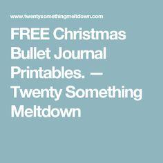 FREE Christmas Bullet Journal Printables. — Twenty Something Meltdown