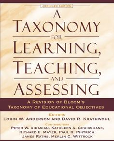 A Taxonomy for Learning, Teaching, and Assessing: A Revision of Bloom's Taxonomy of Educational Objectives, Abridged Edition by Lorin W. Connected Learning, Educational Psychology, Blooms Taxonomy, Instructional Design, Class Management, Book Lists, Assessment, Curriculum, Good Books