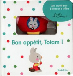 Bon appétit, Totam !  illustré par Xavier Deneux  Tourbillon