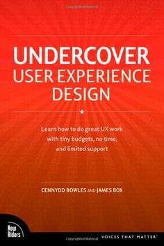 Undercover User Experience Design (Voices That Matter): Cennydd Bowles, James Box: 9780321719904: Amazon.com: Books