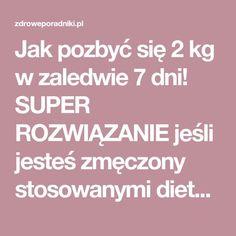Jak pozbyć się 2 kg w zaledwie 7 dni! SUPER ROZWIĄZANIE jeśli jesteś zmęczony stosowanymi dietami! Health, Health Care, Salud