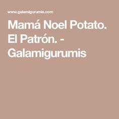 Mamá Noel Potato. El Patrón. - Galamigurumis