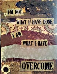 What I have overcome
