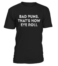 """# Bad puns that's how eye roll clever quotes funny t-shirt . Special Offer, not available in shops Comes in a variety of styles and colours Buy yours now before it is too late! Secured payment via Visa / Mastercard / Amex / PayPal How to place an order Choose the model from the drop-down menu Click on """"Buy it now"""" Choose the size and the quantity Add your delivery address and bank details And that's it! Tags: Bad puns that's how I roll tee"""