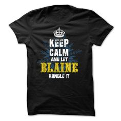 02012203 Keep Calm and Let BLAINE Handle It - T-Shirt, Hoodie, Sweatshirt