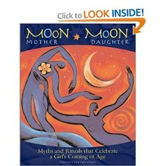 Moon Mother, Moon Daughter: Myths and Rituals That Celebrate a Girl's Coming-of-Age