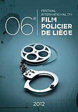6ème édition Festival international du Film policier de Liège (Belgique) : 19-22/04/2012