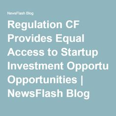 Regulation CF Provides Equal Access to Startup Investment Opportunities | NewsFlash Blog