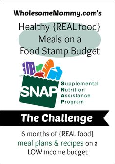 REAL Food on a Food Stamp Budget Challenge -- get real food menus for a grocery budget of $400 a month.  the recipes are approachable but they are grain heavy so not appropriate for all families.