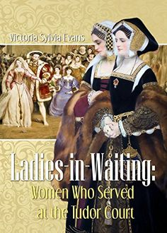 Drawing on a variety of sixteenth-century sources such as manuscripts, household accounts, chronicles and personal letters, Victoria Sylvia Evans explores the role of ladies-in-waiting at the Tudor court.