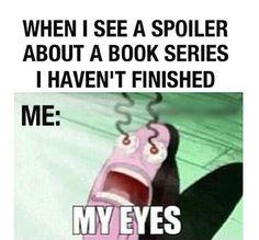 """""""Quando eu vejo um spoiler de uma série de livros que eu ainda não terminei.Eu: 'Meus olhos!' """""""