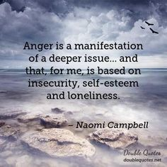 Image result for anger is a manifestation of a deeper issue.... and for that