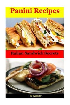 Panini Recipes: Italian Sandwich Secrets
