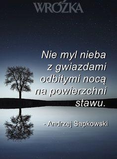 Czy Ty też czasem myślisz, że nie masz szczęścia?  #szczęście #cytaty #Sapkowski #gwiazdy #aforyzmy #mądrości #ożyciu
