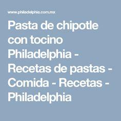 Pasta de chipotle con tocino Philadelphia - Recetas de pastas - Comida - Recetas - Philadelphia