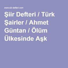 Şiir Defteri / Türk Şairler / Ahmet Güntan / Ölüm Ülkesinde Aşk