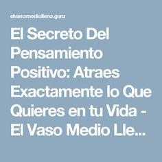 El Secreto Del Pensamiento Positivo: Atraes Exactamente lo Que Quieres en tu Vida - El Vaso Medio Lleno