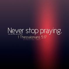 """*** 1 THESSALONIANS 5:17 ***                       """" Pray without ceasing."""" ***"""