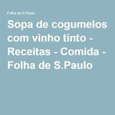 Sopa de cogumelos com vinho tinto - Receitas - Comida - Folha de S.Paulo