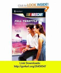 Full Throttle (Harlequin NASCAR) (9780373217731) Wendy Etherington , ISBN-10: 0373217730  , ISBN-13: 978-0373217731 ,  , tutorials , pdf , ebook , torrent , downloads , rapidshare , filesonic , hotfile , megaupload , fileserve